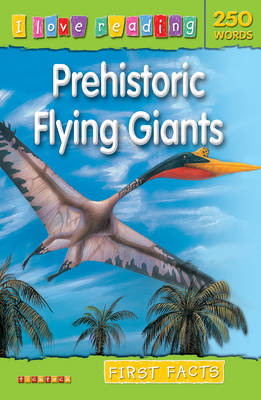 First Facts 250 Words: Prehistoric Flying Giants by