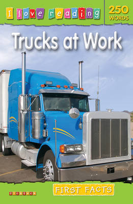 First Facts 250 Words: Trucks at Work by