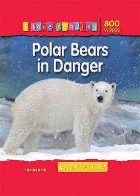 Fact Files 800 Words: Polar Bears in Danger by