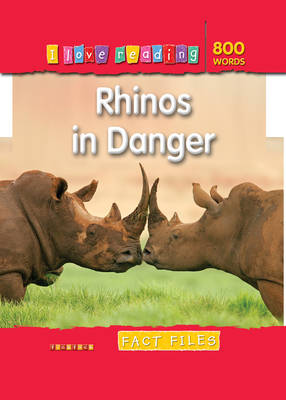 I Love Reading Fact Files 800 Words: Rhinos in Danger by