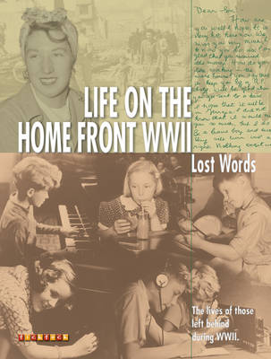 Lost Words Life on the Homefront WWII The Lives of Those Left Behind During WWII by