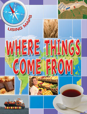 Using Maps Where Things Come from by Susan Hoe