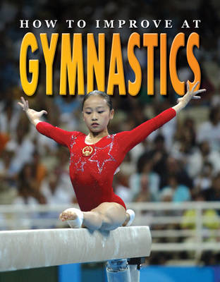 How to Improve at Gymnastics by Heather Brown