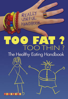 Really Useful Handbooks: Too Fat? Too Thin? The Eating Handbook by