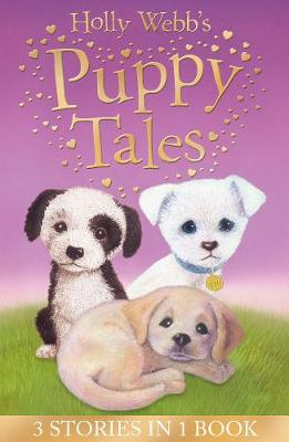 Holly Webb's Puppy Tales Alfie All Alone, Sam the Stolen Puppy, Max the Missing Puppy by Holly Webb