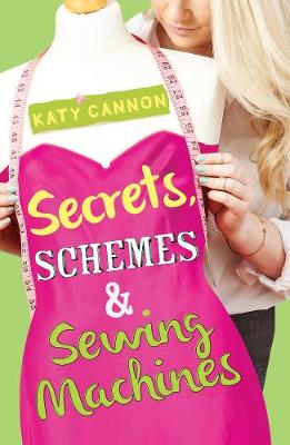 Secrets, Schemes and Sewing Machines by Katy Cannon