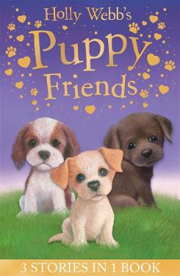 Holly Webb's Puppy Friends Timmy in Trouble, Buttons the Runaway Puppy, Harry the Homeless Puppy by Holly Webb