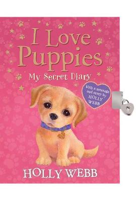 I Love Puppies: My Secret Diary by Holly Webb