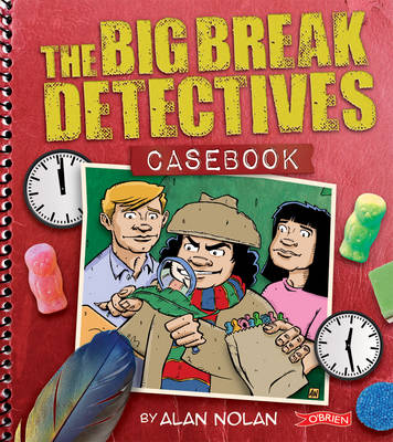 The Big Break Detectives Casebook by Alan Nolan