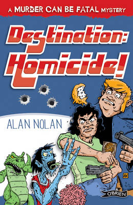 Destination: Homicide! by Alan Nolan
