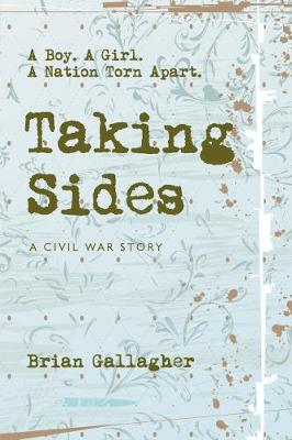 Taking Sides A Boy. A Girl. A Nation Torn Apart by Brian Gallagher