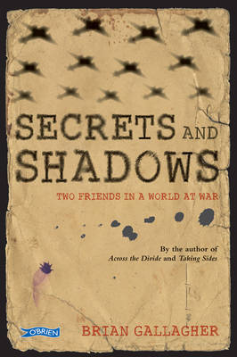 Secrets and Shadows Two Friends in a World at War by Brian Gallagher
