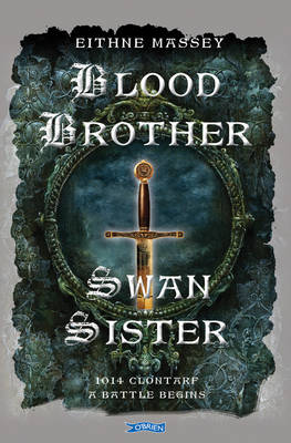 Blood Brother, Swan Sister 1014 Clontarf; A Battle Begins by Eithne Massey