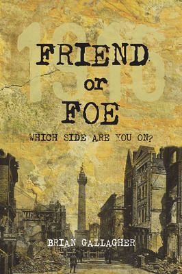 Friend or Foe? 1916: Which Side are You on? by Brian Gallagher