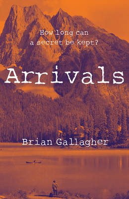 Arrivals How Long Can a Secret be Kept? by Brian Gallagher