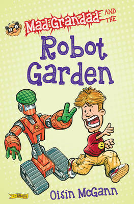Mad Grandad and the Robot Garden by Oisin McGann, Oisin McGann