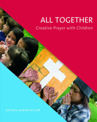 All Together Creative Prayer with Children by Ed Hone, Roisin Coll
