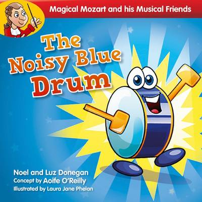 Magical Mozart and His Musical Friends: The Noisy Blue Drum by Noel Donegan, Luz Donegan