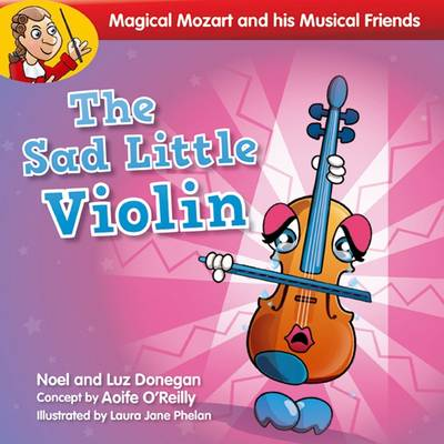 Magical Mozart and His Musical Friends: the Sad Little Violin Quantity Pack by Noel Donegan, Luz Donegan