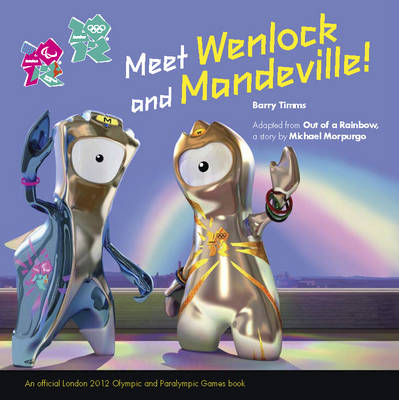 Out of a Rainbow A Wenlock and Mandeville London 2012 Story by Michael, M. B. E. Morpurgo