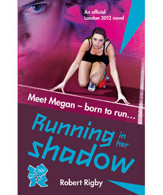 London 2012 Novel 1: Running in Her Shadow by Robert Rigby