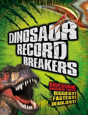 Dinosaur Record Breakers Awesome Dinosaur Facts, Statistics and Records by Darren Naish