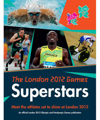 The London 2012 Games Superstars An Official London 2012 Games Publication by Gavin Newsham