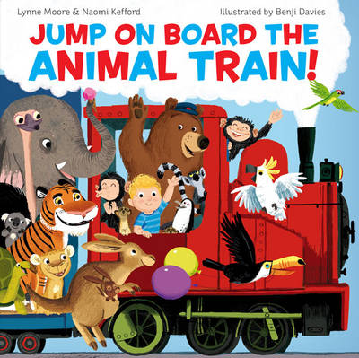 Jump On Board the Animal Train by Naomi Kefford, Lynne Moore