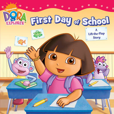 Dora's First Day at School A Lift-the-Flap Book by Nickelodeon