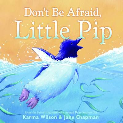Don't be Afraid, Little Pip by Karma Wilson
