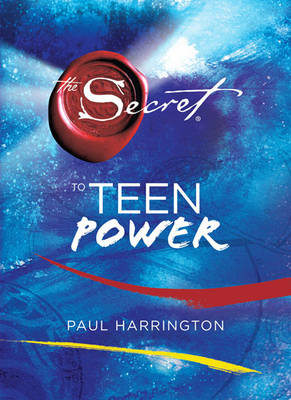 The Secret to Teen Power by Paul Harrington