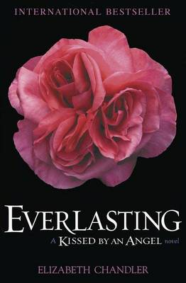 Everlasting A Kissed by an Angel Novel by Elizabeth Chandler