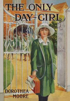 The Only Day Girl by Dorothea Moore