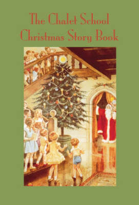 The Chalet School Christmas Story Book by Elinor M. Brent-Dyer