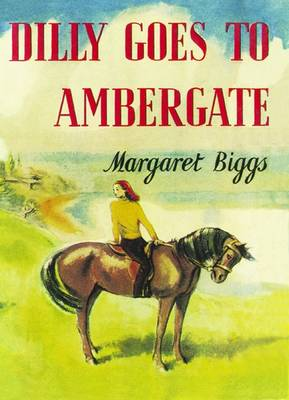 Dilly Goes to Ambergate by Margaret Biggs