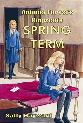 Antonia Forest's Kingscote Spring Term by Sally Hayward