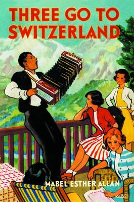Three Go to Switzerland by Mabel Esther Allan
