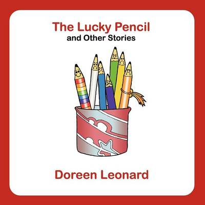 The Lucky Pencil and Other Stories by Doreen Leonard