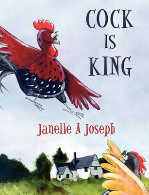 Cock Is King by Janelle A Joseph