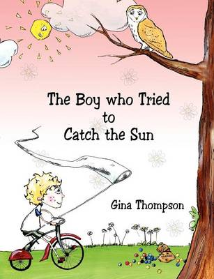The Boy who Tried to Catch the Sun by Gina Thompson