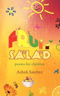 Fruit Salad Poems for Children by Ashok Sawhny