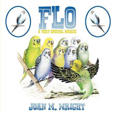 Flo A Very Special Budgie by Joan M Wright