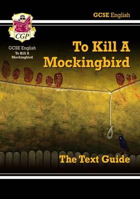 GCSE English Text Guide - To Kill a Mockingbird by CGP Books