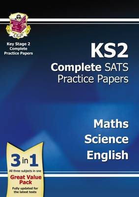 KS2 Complete SATs Practice Papers - Science, Maths and English by CGP Books