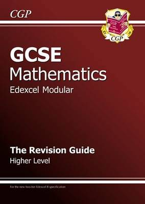 GCSE Maths Edexcel B (Modular) Revision Guide - Higher by Richard Parsons
