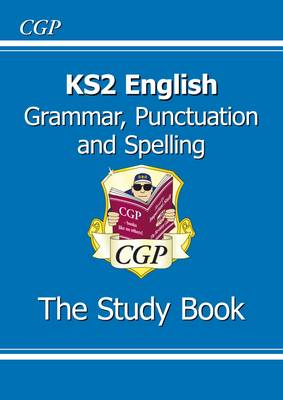 KS2 English: Grammar, Punctuation and Spelling Study Book (for the New Curriculum) by CGP Books