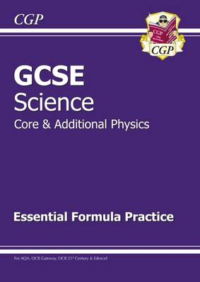 GCSE Core and Additional Physics Essential Formula Practice (A*-G Course) by CGP Books