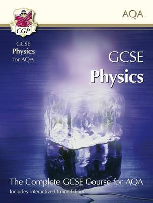 GCSE Physics for AQA: Student Book with Interactive Online Edition (A*-G Course) by CGP Books