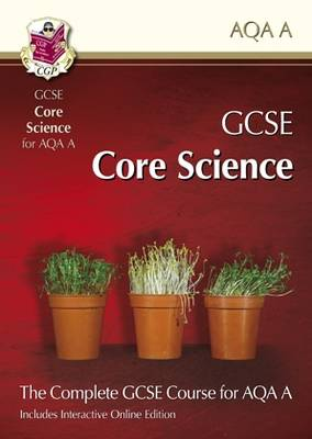 GCSE Core Science for AQA: Student Book with Interactive Online Edition (A*-G Course) by CGP Books