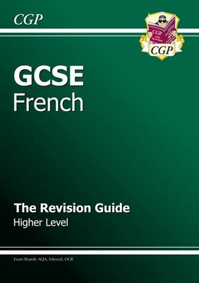 GCSE French Revision Guide - Higher (A*-G Course) by CGP Books